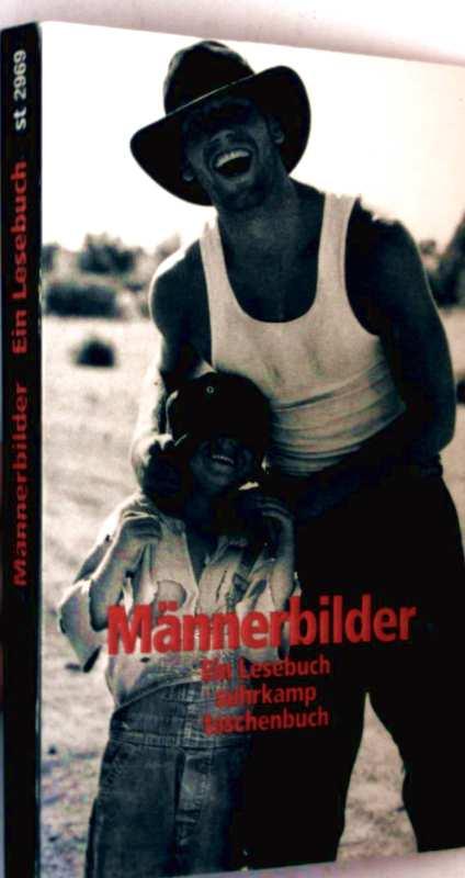 Männerbilder - ein Lesebuch (29 Geschichten von männlicher Identität- und Selbstfindung, von Suche nach Liebe und Vertrautheit...