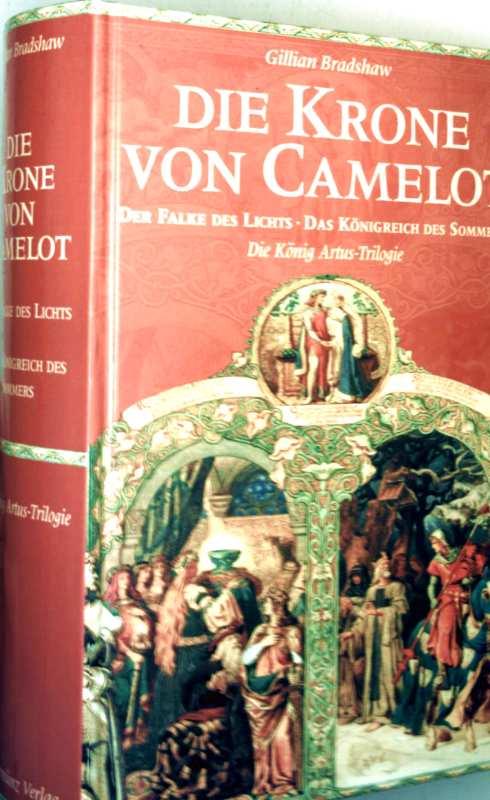 Die Krone von Camelot, der Falke des Lichts, das Königreich des Sommers - die König Artus-Triologie