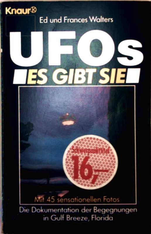 UFOs - es gibt sie. Die Dokumentation der Begegnungen in Gulf Breeze, Florida