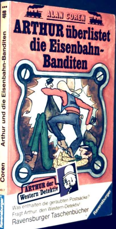 Arthur und die Eisenbahn-Banditen - Arthur überlistet die Eisenbahn-Banditen (Arthur der Western-Detektiv - farbig illustriert)