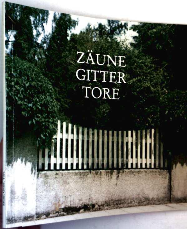 Zäune, Gitter, Tore - Eine Ausstellung der Handwerkspflege in Bayern im März 1986 (Ausstellungsreihe: Handwerk und Bau)