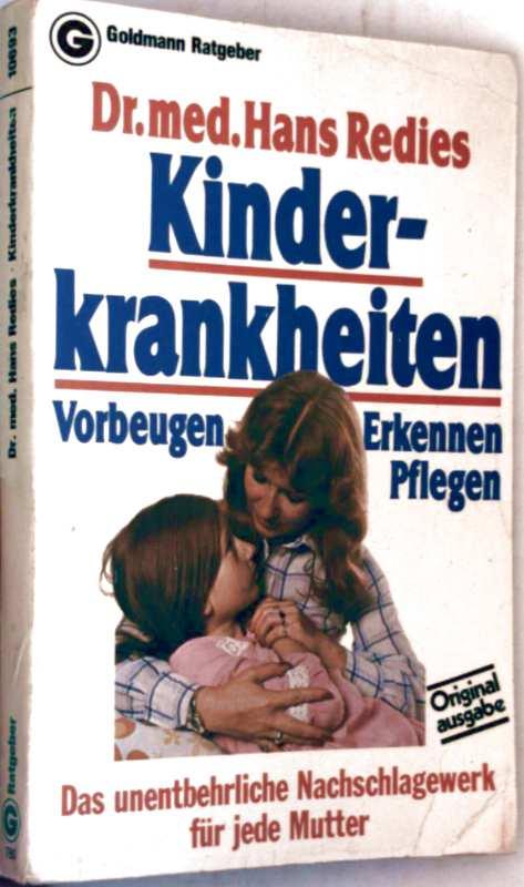Hans Redies: Kinderkrankheiten vorbeugen, erkennen, pflegen - das unentbehrliche Nachschlagewerk für jede Mutter