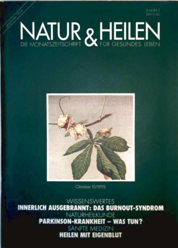 Natur + Heilen, Monatszeitschrift für gesundes Leben, Bd. 10 Oktober 1995 - innerlich ausgebrannt: das Burnout-Syndrom, Parkinson-Krankheit: was tun?, Sanfte Medizin: Heilen mit Eigenblut