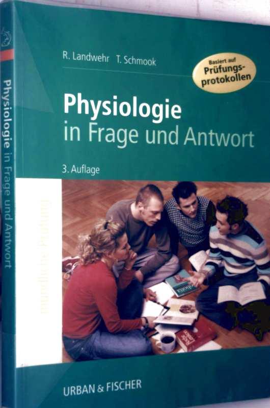 R. Landwehr, T. Schmook: Physiologie in Frage und Antwort basiert auf Prüfungsprotokollen - mündliche Prüfung