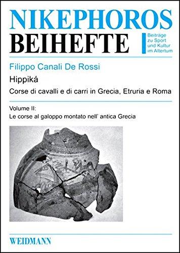 Hippiká II: Corse di cavalli e di carri in Grecia, Etruria e Roma. Le radici classiche della moderna competizione sportiva. Volume II: Le corse al ... nell