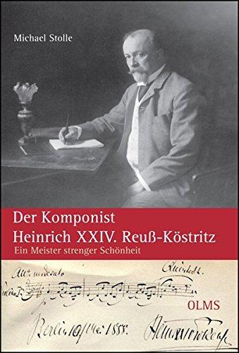 Stolle, Michael: Der Komponist Heinrich XXIV. Reuß-Köstritz: Ein Meister strenger Schönheit