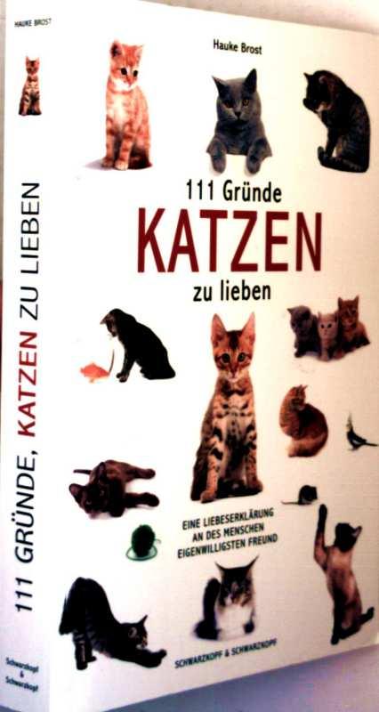 111 Gründe Katzen zu lieben - eine Liebeserklärung an des Menschen eigenwilligsten Freund