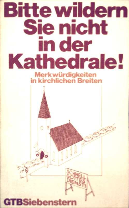 Bitte wildern Sie nicht in der Kathedrale - Merkwürdigkeiten in kirchlichen Breiten