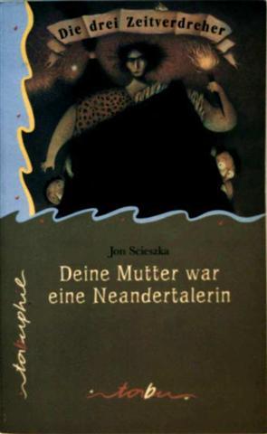 Die drei Zeitverdreher: Deine Mutter war eine Neandertalerin. (schwarzweiß illustriert - ab 8 J.)
