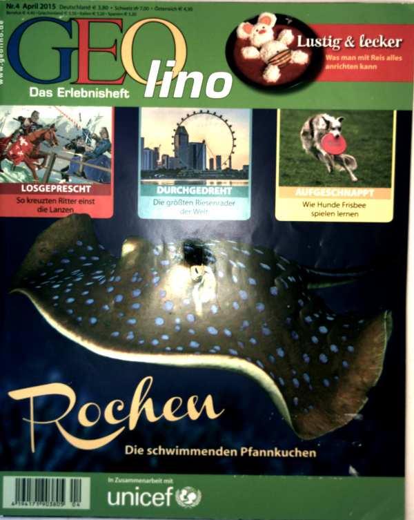 Geolino, das Erlebnisheft Nr. 4, April 2015 - Rochen: die schwimmenden Pfannkuchen, Durchgedreht: die größten Riesenräder der Welt, wie Hunde Frisbee spielend lernen, so kreuzten Ritter die Lanzen