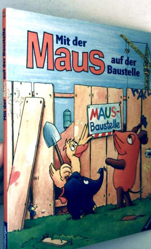 Mit der Maus auf der Baustelle (Pappband-Bilderbuch für die Kleinsten/Kindergartenalter)