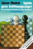 Spiele gute Eröffnungszüge!: Die elementaren Kenntnisse in einem Übungsbuch