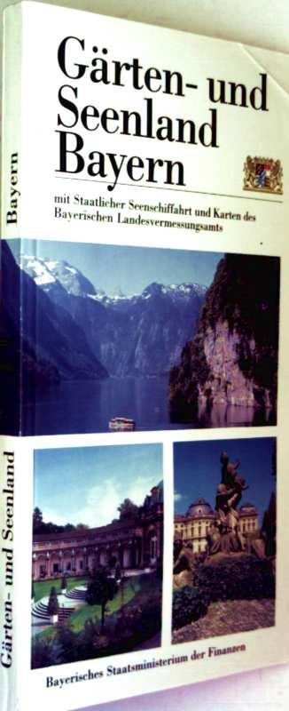 Bayerisches Staatsministerium der Finanzen (Hrg.): Gärten- und Seenland Bayern mit Staatlicher Seenschiffahrt und Karten des Bayerischen Landesvermessungsamts