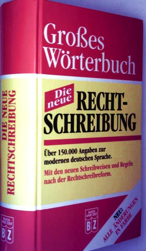 Großes Wörterbuch - die neue Rechtschreibung (Über 150000 Angaben zur modernen deutschen Sprache. Mit den neuen Schreibweisen und Regeln nach der Rechtschreibreform - Neu : alle Änderungen in Farbe)
