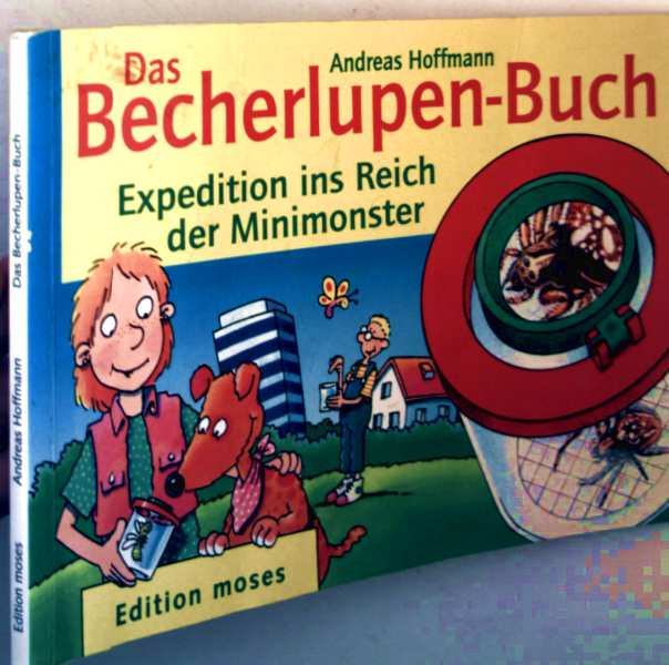 Das Becherlupen-Buch - Expedition ins Reich der Minimonster (farbig illustriert)
