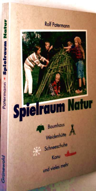 Rolf Patermann: Spielraum Natur - Baumhaus, Weidenhütte, Schneeschuhe, Kanu und vieles mehr