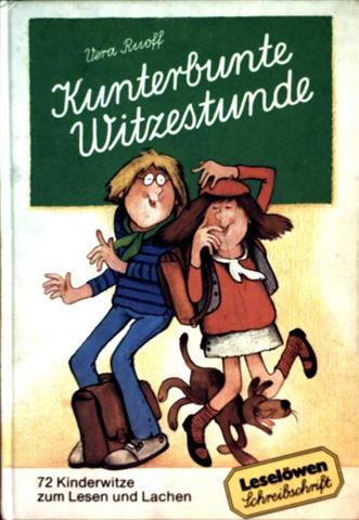 Kunterbunte Witzestunde. 72 Kinderwitze zum Lesen und Lachen (Leselöwen-Schreibschrift-Bücher - schwarzweiß illustriert)
