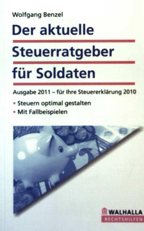 Der aktuelle Steuerratgeber für Soldaten. Steuern optimal gestalten, mit Fallbeispielen. Ausgabe 2011 - Wolfgang Benzel