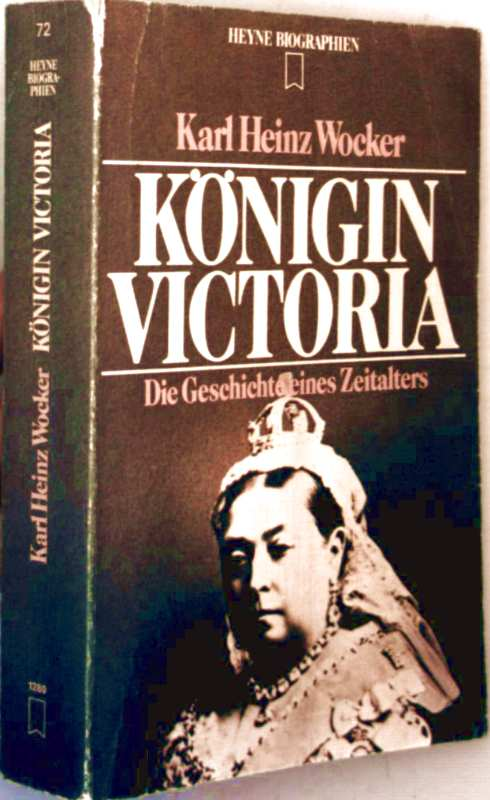 Königin Victoria - Die Geschichte eines Zeitalters - Karl Heinz Wocker