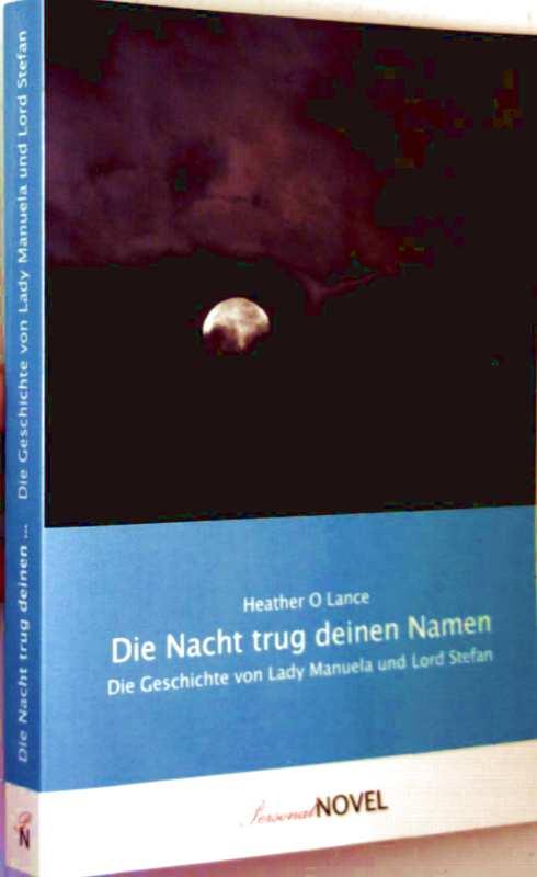 Die Nacht trug deinen Namen - Die Geschichte der Lady Manuela und Lord Stefan