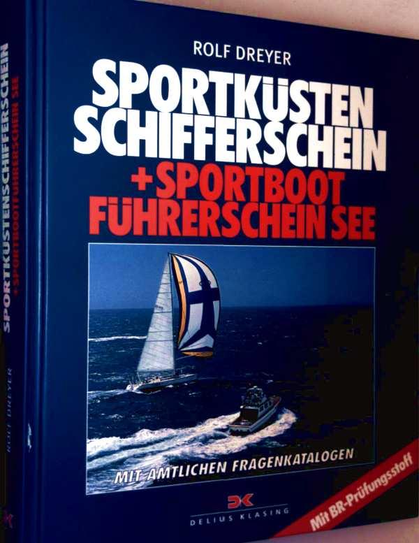 Rolf Dreyer: Sportküstenschifferschein und Segelbootführerschein See mit amtlichem Fragenkatalog