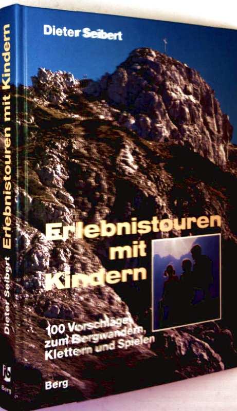 Dieter Seibert: Erlebnistouren mit Kindern - 100 Vorschläge zum Bergwandern, Klettern und Spielen (illustriert)