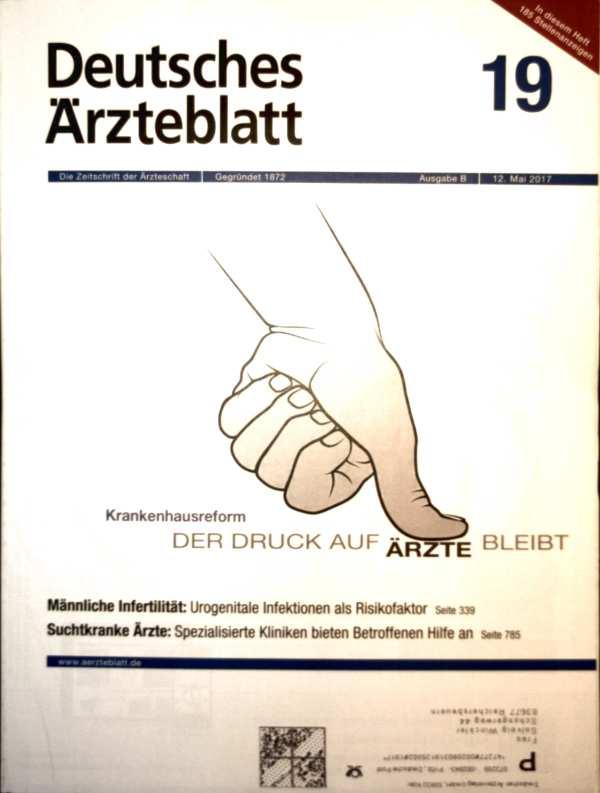 Deutsches Ärzteblatt, Mai 2017 Nr. 19 - Krankenhausreform: der Druck auf Ärzte bleibt, Männliche Infertilität: Urogenitale Infektionen als Risikofaktor, Suchtkranke Ärzte: spezialisierte Kliniken