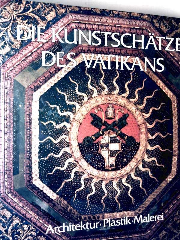 Die Kunstschätze des Vatikans - Architektur, Plastik, Malerei