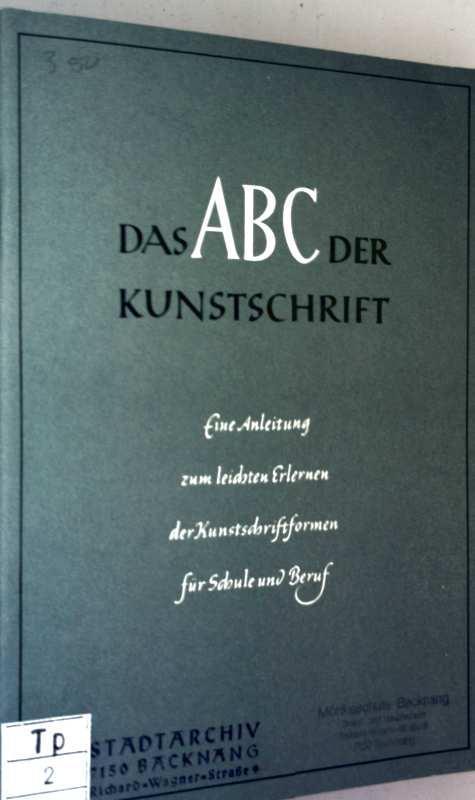 Das ABC der Kunstschrift - eine Anleitung zum leichten Erlernen der Kunstschriftformen für Schule und Beruf