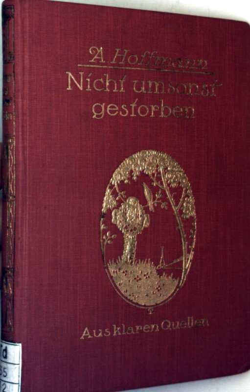 Nicht umsonst gestorben - Aus klaren Quellen, Bd. 12: Drei Lebensbilder aus dem Weltkrieg