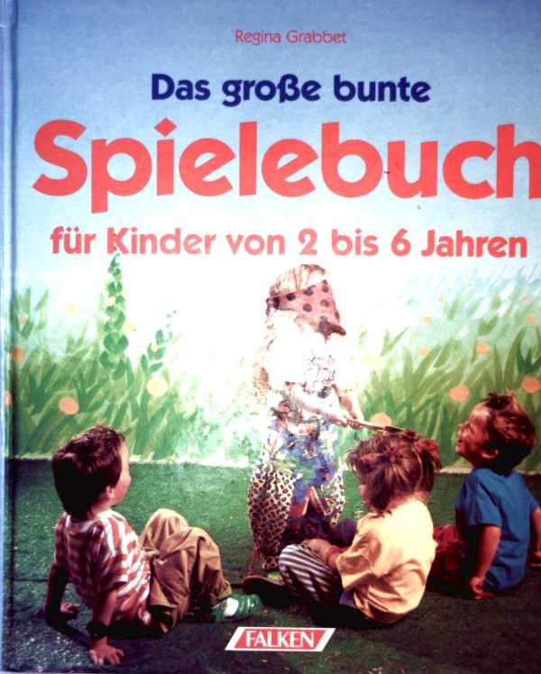 Das große bunte Spielbuch für Kinder von zwei bis sechs Jahren. (2-6 Jahre)