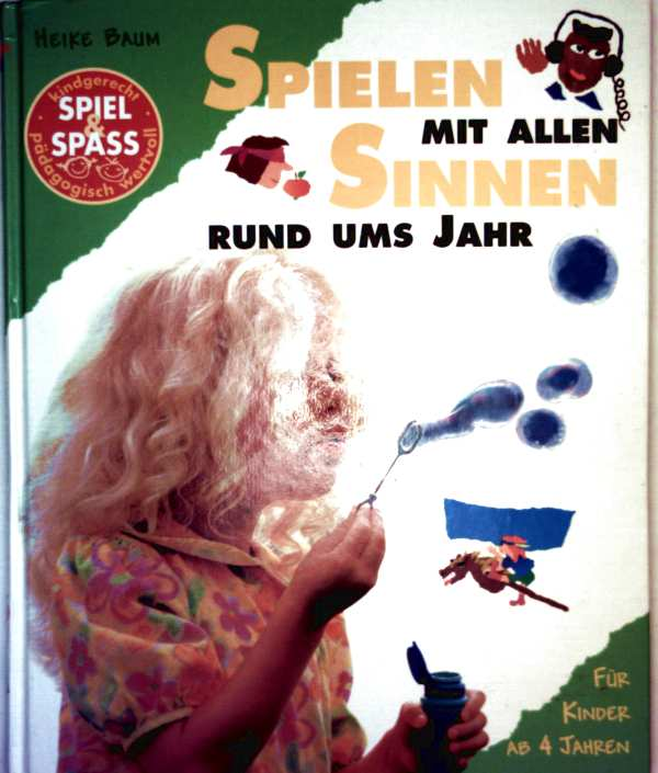 Spielen mit allen Sinnen rund ums Jahr. Tasten, riechen, schmecken für Kinder ab vier Jahren (ab 4 Jahre)