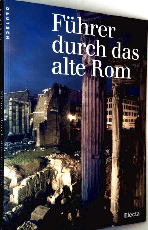 Führer durch das alte Rom (250 farbige Abbildungen, die wichtigsten und faszinierendsten Bauwerke im alten Rom, detaillierter Stadtplan)