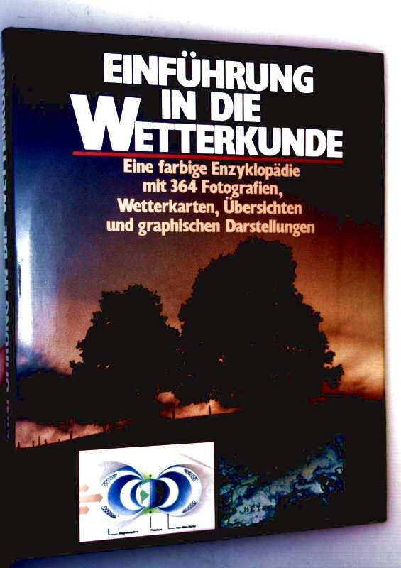 Einführung in die Wetterkunde. Eine farbige Enzyklopädie mit 364 Fotografien, Wetterkarten, Übersichten und grafischen Darstellungen