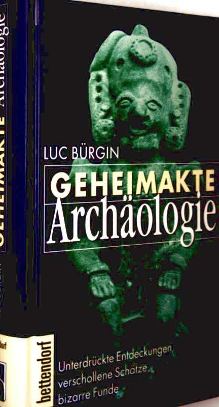 Geheimakte Archäologie - Unterdrückte Entdeckungen, verschollene Schätze, bizarre Funde