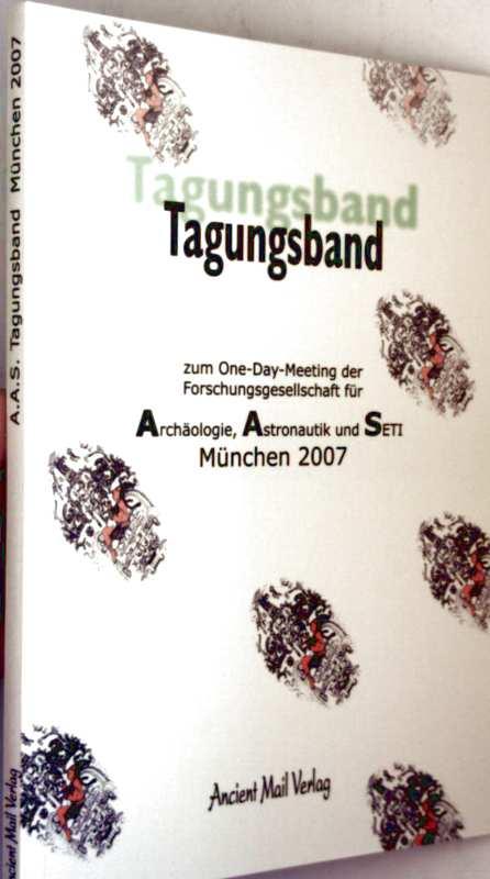 Tagungsband zum One-Day-Meeting der Forschungsgesellschaft für Archäologie, Astronautik und  Seti München 2007