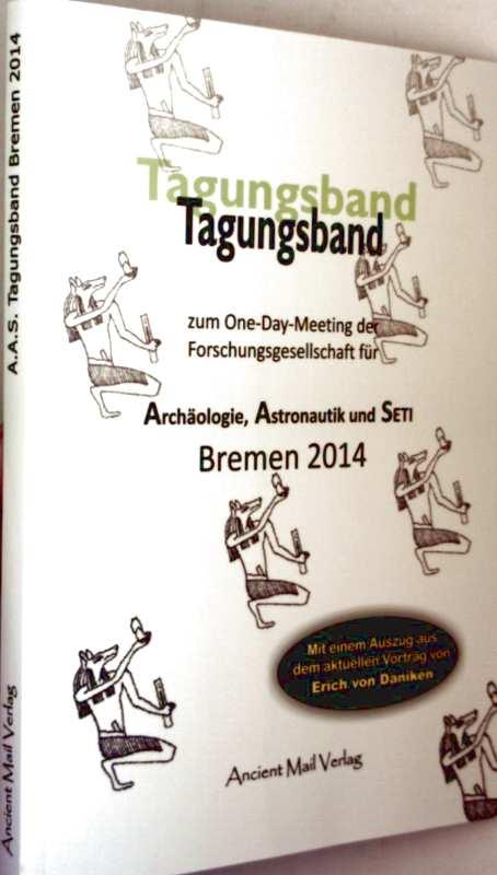 Tagungsband zum One-Day-Meeting der Forschungsgesellschaft für Archäologie, Astronautik und  Seti, Bremen 2014 (mit eimem Auszug aus dem aktuellen Vortrag von Erich von Däniken)