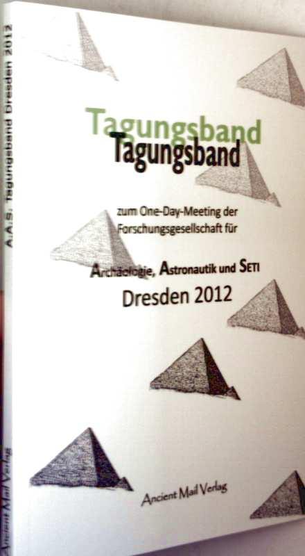 Tagungsband zum One-Day-Meeting der Forschungsgesellschaft für Archäologie, Astronautik und  Seti, Dresden 2012