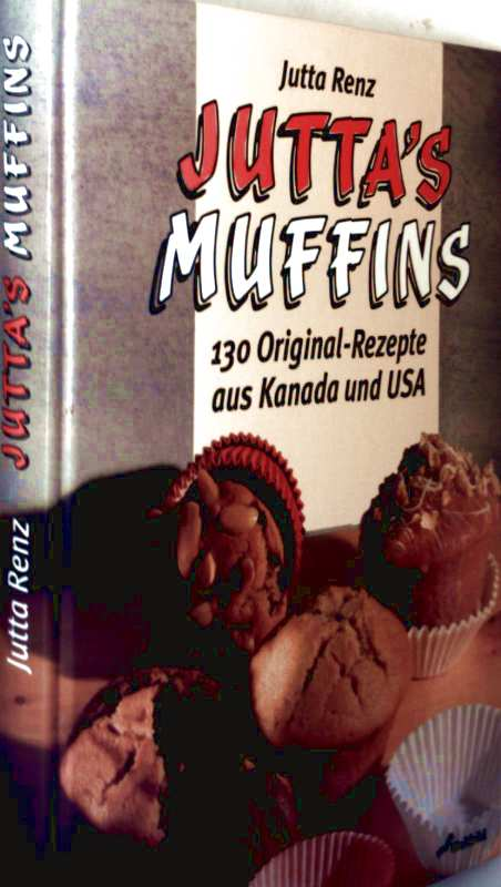Juttas Muffins - 130 Original-Rezepte aus Kanada und USA