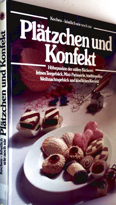 Plätzchen und Konfekt - Höhepunkte der süßen Bäckerei: feines Teegebäck, Mini-Patisserie, traditionelles Weihnachtsgebäck und köstliches Konfekt (Kochen, köstlich wie noch nie)
