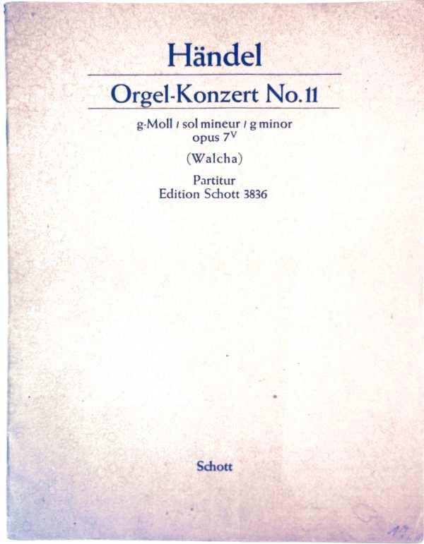 Georg Friedrich Händel, Helmuth Walcha: Händel Orgelkonzert No. 11 - g- Moll, Opus 7 V, Partitur. 8 Orchesterstimmen - Partitur, Edition Schott 3836