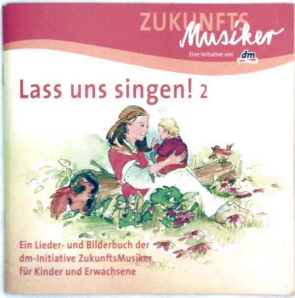 Dm-Initiative (Hrg.): Lasst uns singen! -  Bd. 2: Ein Lieder- und Bilderbuch der dm-Initiative ZukunftsMusiker für Kinder und Erwachsene