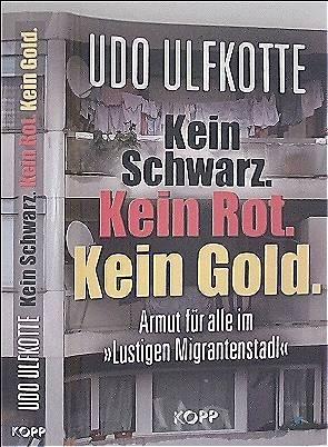 Ulfkotte, Udo: Kein Schwarz. Kein Rot. Kein Gold.: Armut für alle im Lustigen Migrantenstadl