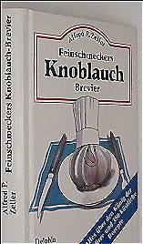 Feinschmeckers Knoblauch-Brevier - alles über den König der Gewürze und  350 köstl. Rezepte
