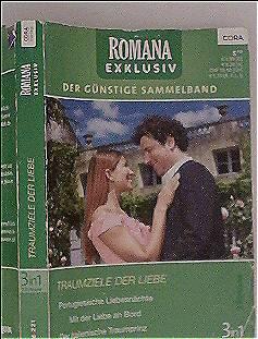 Romana Exclusiv; Band 221 - Traumziele der Liebe; 3in1: Portugiesische Liebesnächte, mit der Liebe an Bord, der italienische Traumprinz