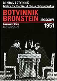 Mikhail Botvinnik: Match for the World Chess Championship Botvinnik vs. Bronstein Moscow 1951