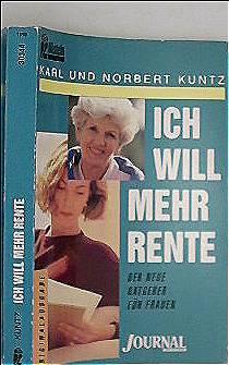 Norbert Kuntz Karl Kuntz: Ich will mehr Rente - Der neue Ratgeber für Frauen mit großem Checklist-Test