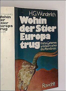 Wohin der Stier Europa trug. Kretas Geheimnis und das Erwachen des Abendlandes