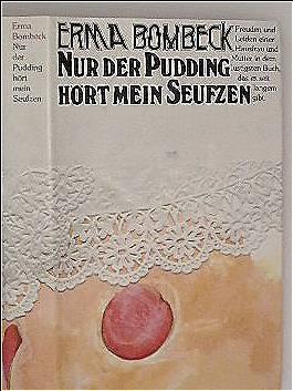 Nur der Pudding hört mein Seufzen - Freuden und Leiden einer Hausfrau und Mutter