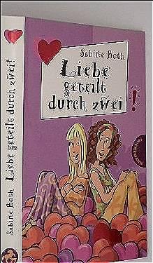Sabine Both: Liebe geteilt durch zwei (Freche Mädchen ? freche Bücher!)